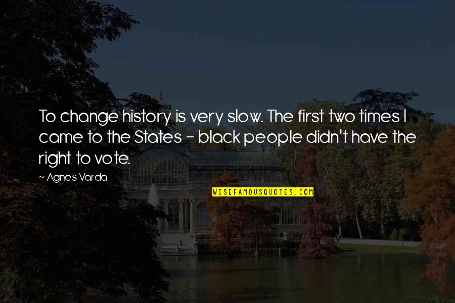 Best Black History Quotes By Agnes Varda: To change history is very slow. The first