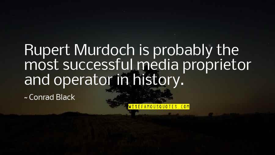 Best Black History Quotes By Conrad Black: Rupert Murdoch is probably the most successful media