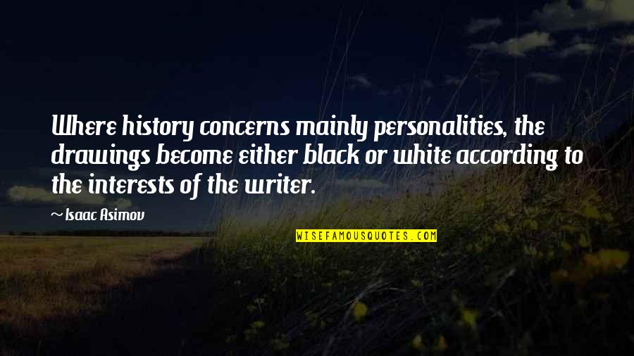 Best Black History Quotes By Isaac Asimov: Where history concerns mainly personalities, the drawings become