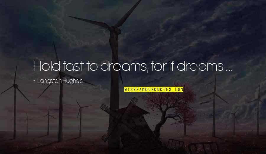 Best Black History Quotes By Langston Hughes: Hold fast to dreams, for if dreams ...