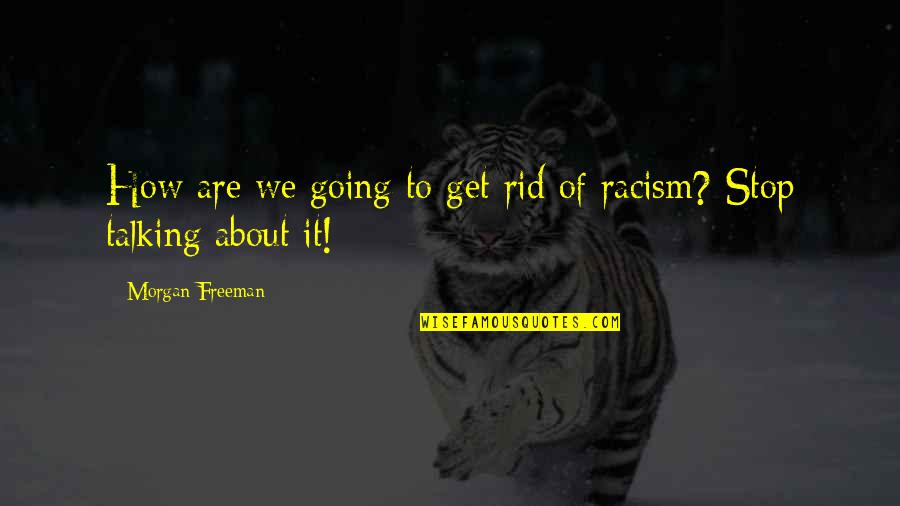 Best Black History Quotes By Morgan Freeman: How are we going to get rid of