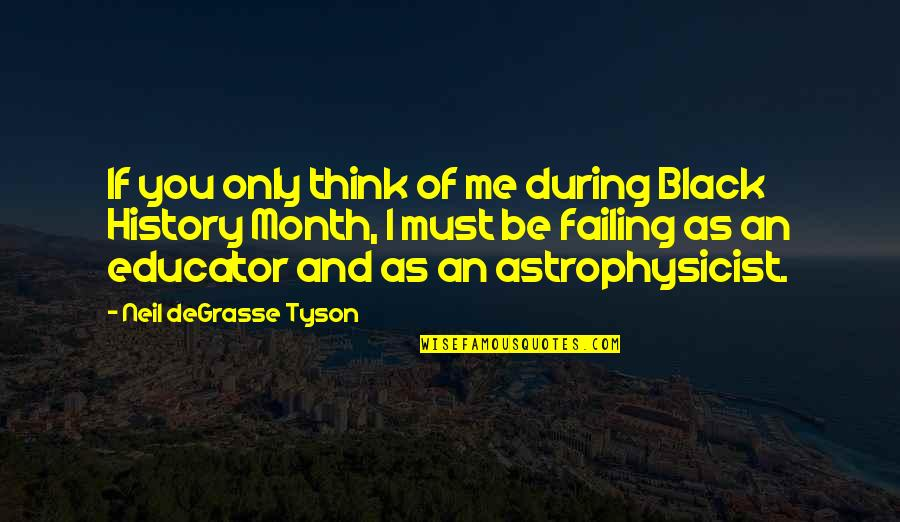 Best Black History Quotes By Neil DeGrasse Tyson: If you only think of me during Black
