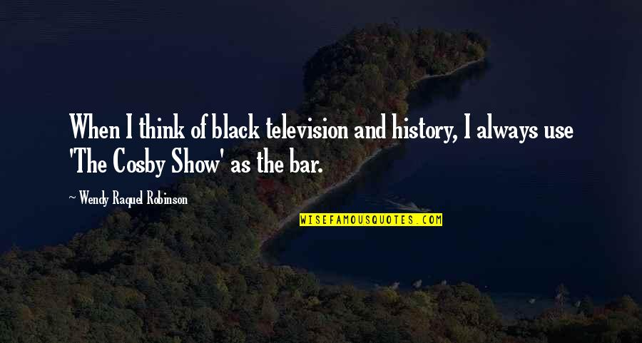 Best Black History Quotes By Wendy Raquel Robinson: When I think of black television and history,