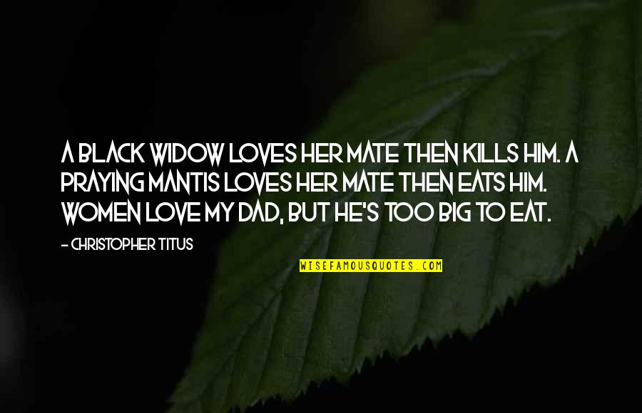 Best Black Widow Quotes By Christopher Titus: A black widow loves her mate then kills