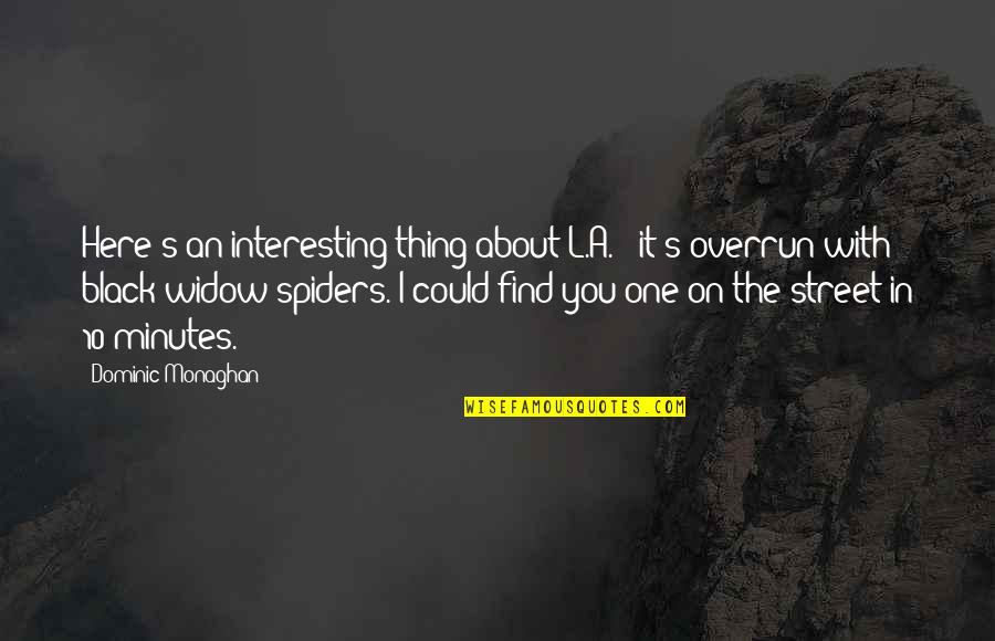 Best Black Widow Quotes By Dominic Monaghan: Here's an interesting thing about L.A. - it's