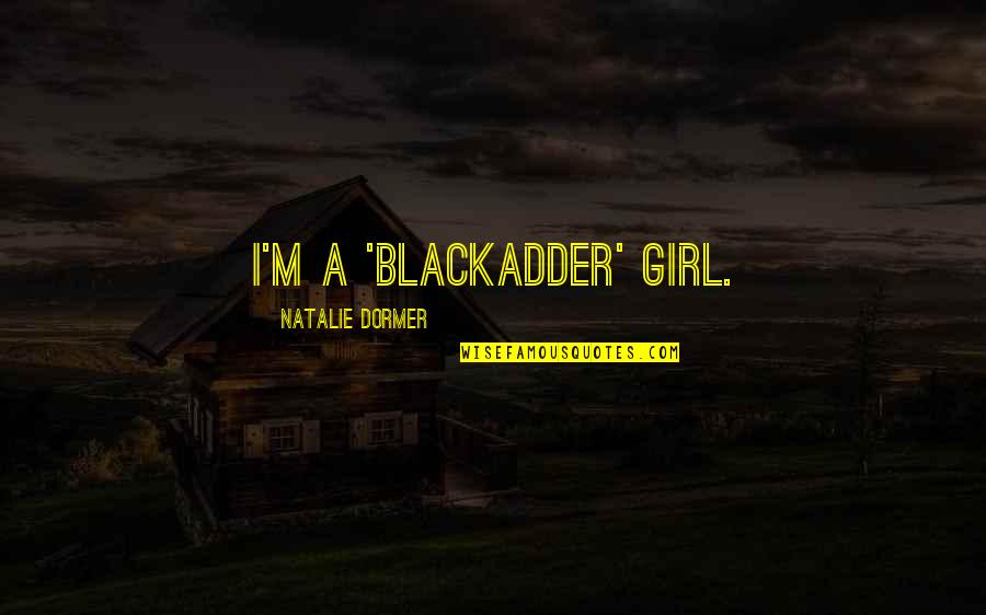 Best Blackadder Quotes By Natalie Dormer: I'm a 'Blackadder' girl.