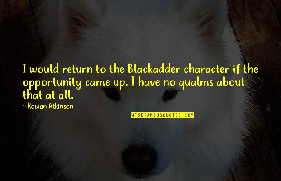 Best Blackadder Quotes By Rowan Atkinson: I would return to the Blackadder character if