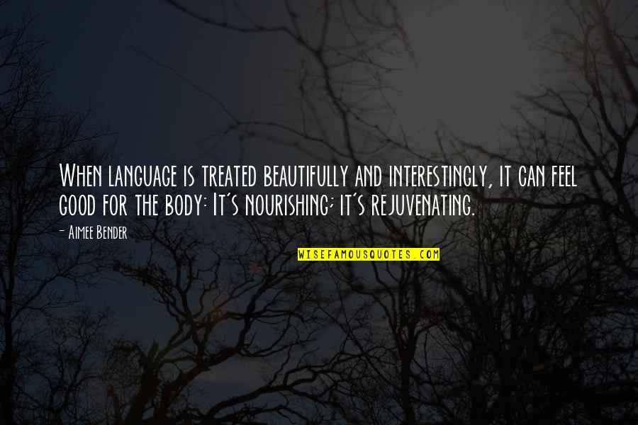 Best Body Language Quotes By Aimee Bender: When language is treated beautifully and interestingly, it