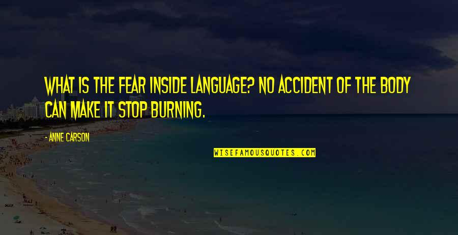 Best Body Language Quotes By Anne Carson: What is the fear inside language? No accident
