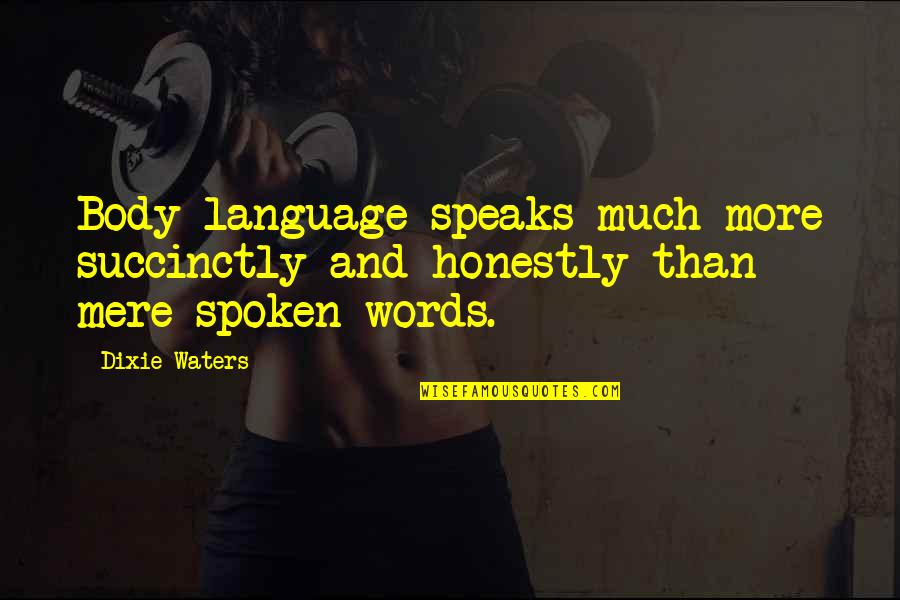 Best Body Language Quotes By Dixie Waters: Body language speaks much more succinctly and honestly