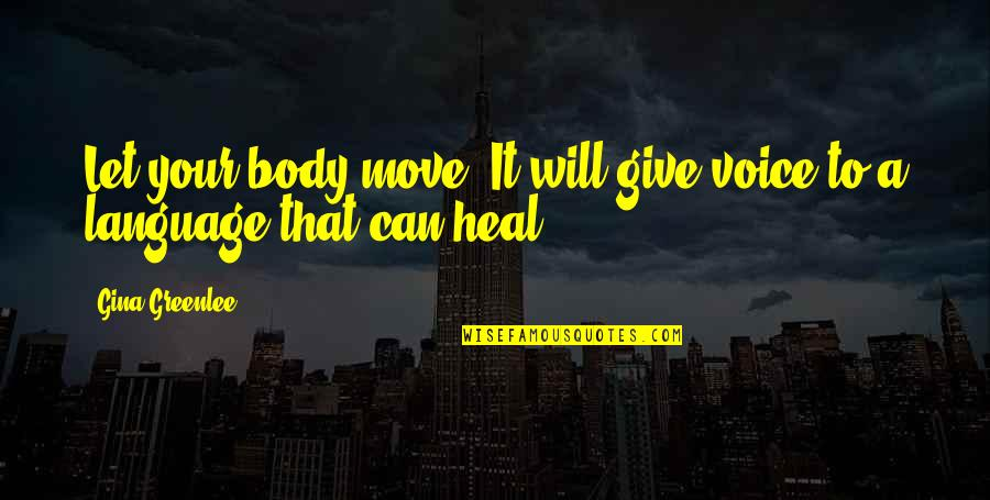 Best Body Language Quotes By Gina Greenlee: Let your body move. It will give voice