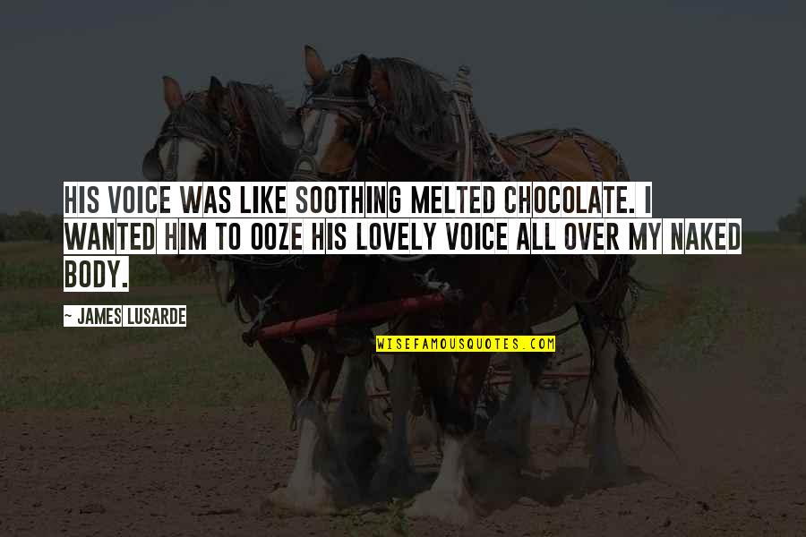 Best Body Language Quotes By James Lusarde: His voice was like soothing melted chocolate. I