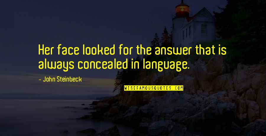 Best Body Language Quotes By John Steinbeck: Her face looked for the answer that is