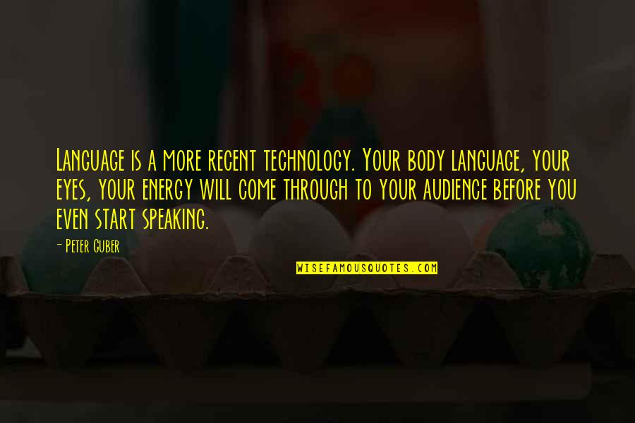 Best Body Language Quotes By Peter Guber: Language is a more recent technology. Your body