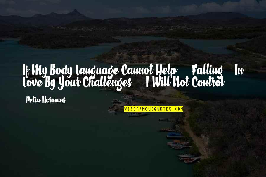 Best Body Language Quotes By Petra Hermans: If My Body Language Cannot Help ... Falling