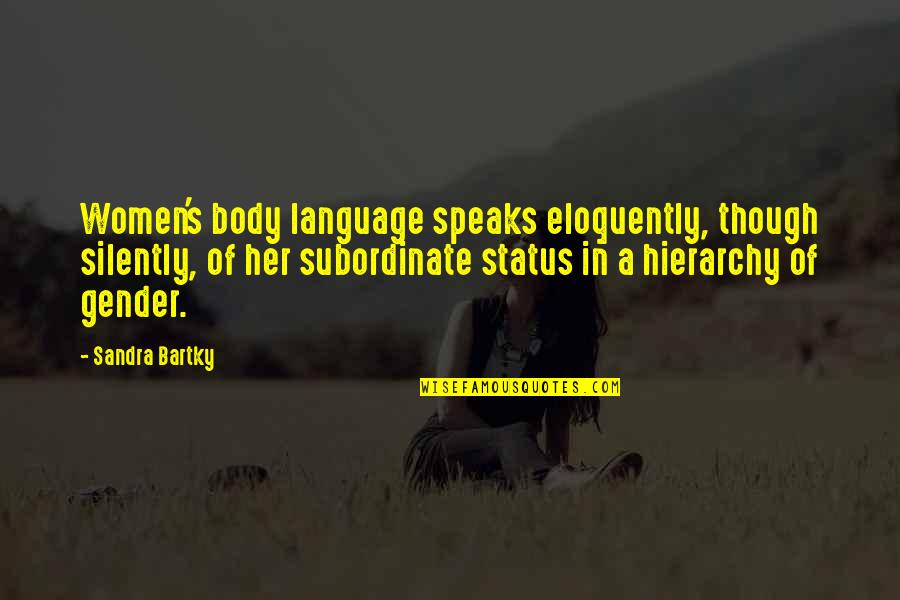 Best Body Language Quotes By Sandra Bartky: Women's body language speaks eloquently, though silently, of