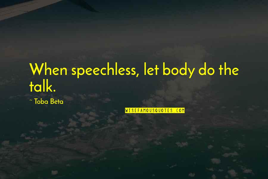 Best Body Language Quotes By Toba Beta: When speechless, let body do the talk.