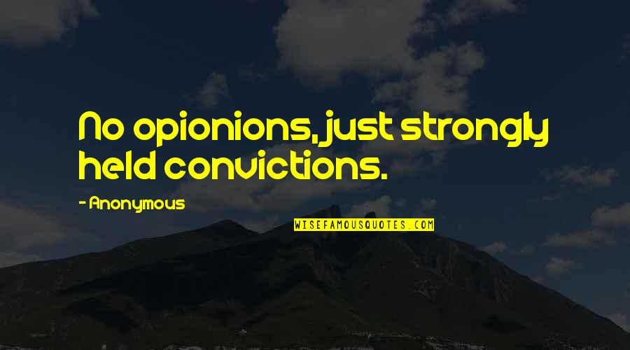 Best Bollo Quotes By Anonymous: No opionions, just strongly held convictions.