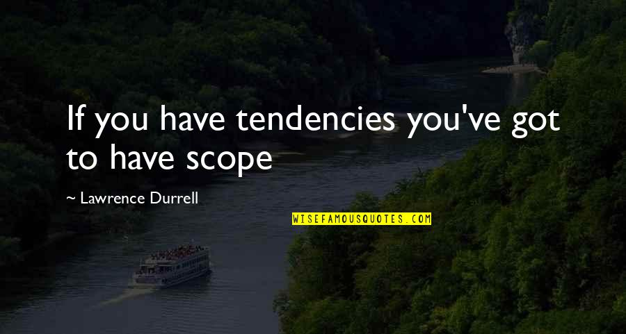 Best Booger Quotes By Lawrence Durrell: If you have tendencies you've got to have