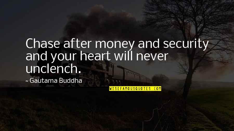 Best Book Of Buddha Quotes By Gautama Buddha: Chase after money and security and your heart