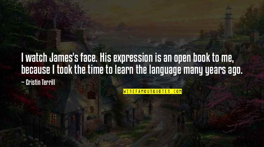 Best Book Of James Quotes By Cristin Terrill: I watch James's face. His expression is an