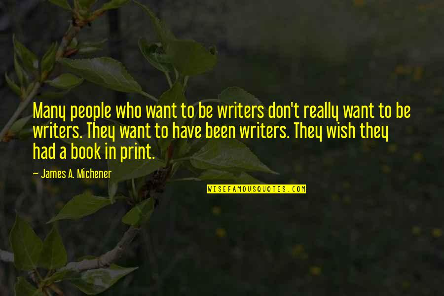Best Book Of James Quotes By James A. Michener: Many people who want to be writers don't