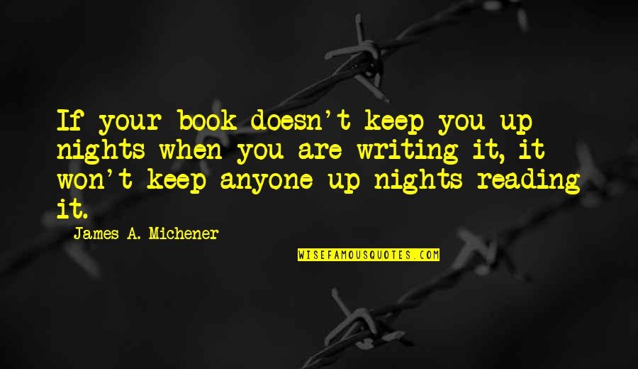 Best Book Of James Quotes By James A. Michener: If your book doesn't keep you up nights