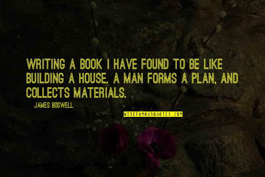 Best Book Of James Quotes By James Boswell: Writing a book I have found to be