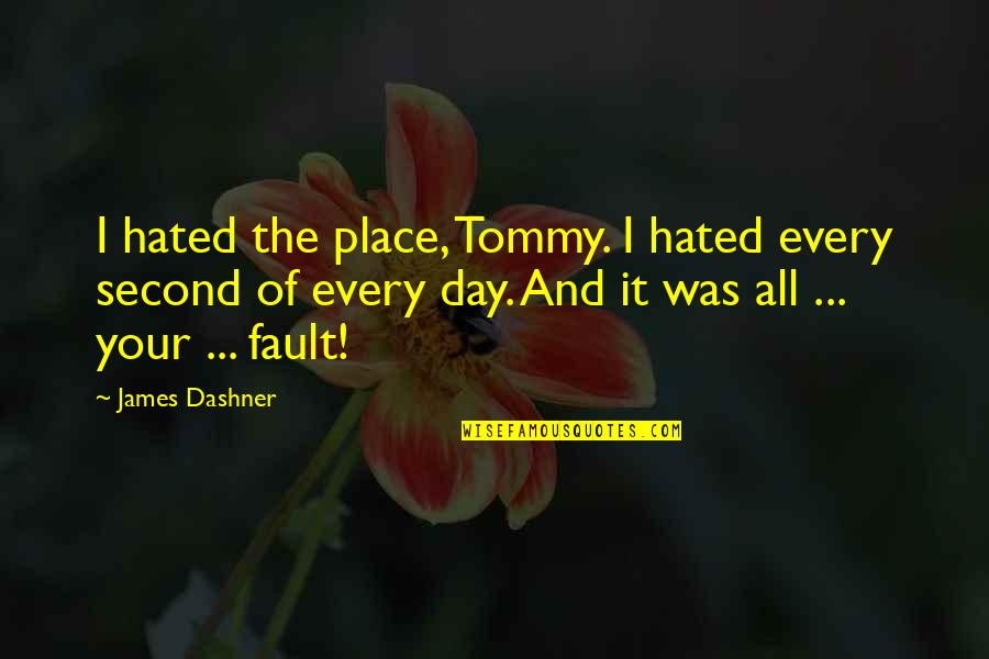 Best Book Of James Quotes By James Dashner: I hated the place, Tommy. I hated every