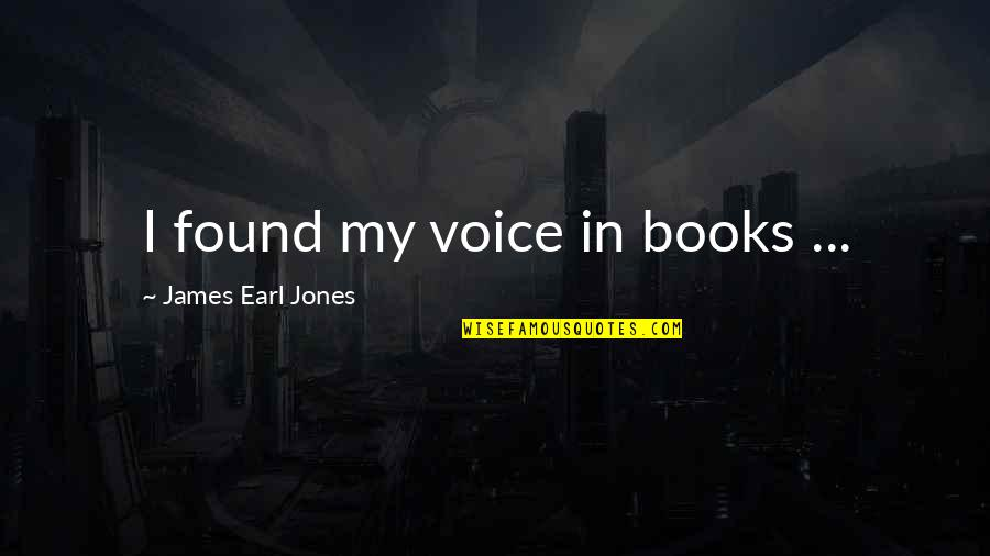 Best Book Of James Quotes By James Earl Jones: I found my voice in books ...