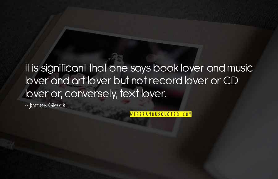 Best Book Of James Quotes By James Gleick: It is significant that one says book lover