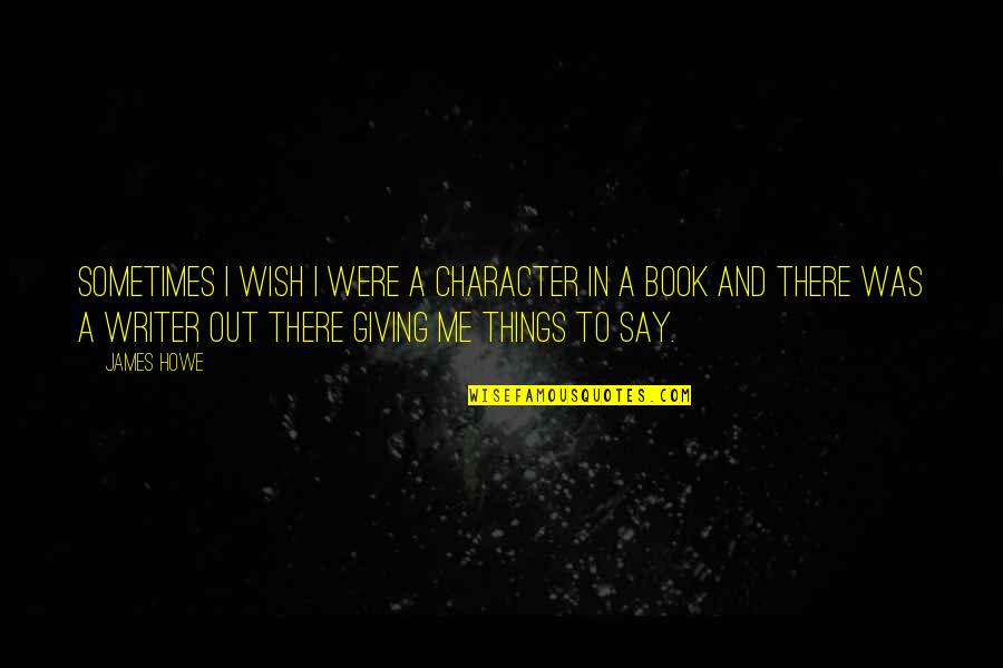 Best Book Of James Quotes By James Howe: Sometimes I wish I were a character in