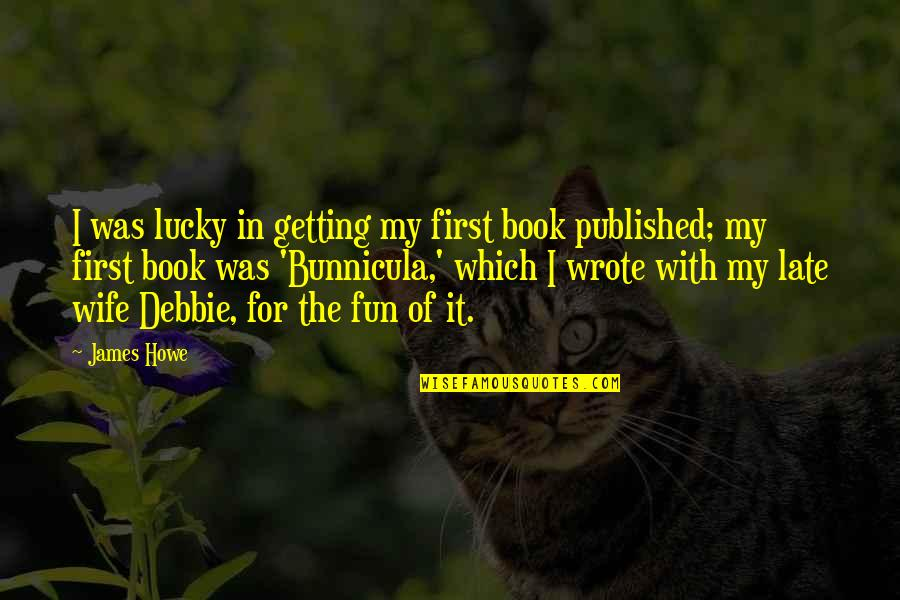 Best Book Of James Quotes By James Howe: I was lucky in getting my first book