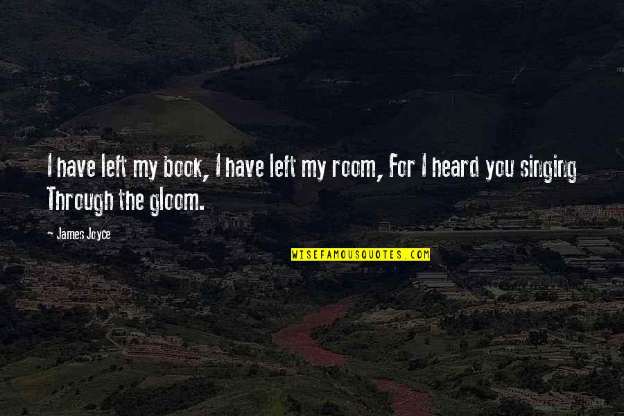 Best Book Of James Quotes By James Joyce: I have left my book, I have left
