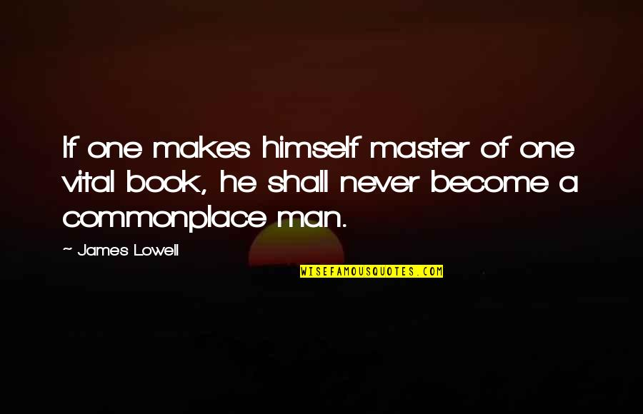 Best Book Of James Quotes By James Lowell: If one makes himself master of one vital