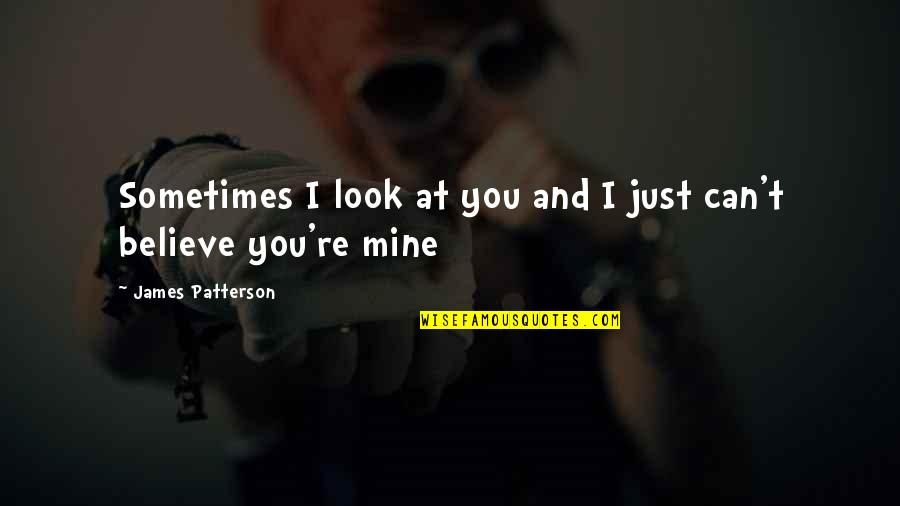 Best Book Of James Quotes By James Patterson: Sometimes I look at you and I just