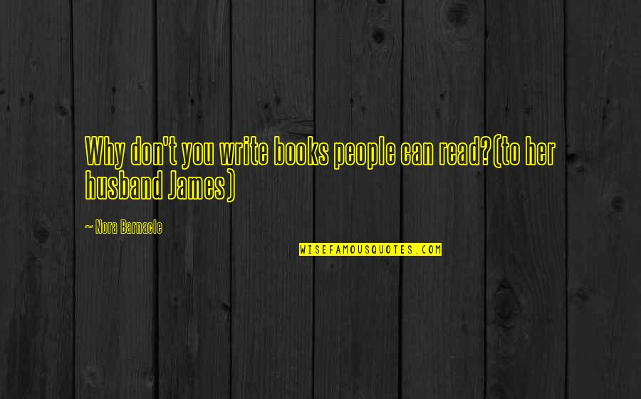 Best Book Of James Quotes By Nora Barnacle: Why don't you write books people can read?(to