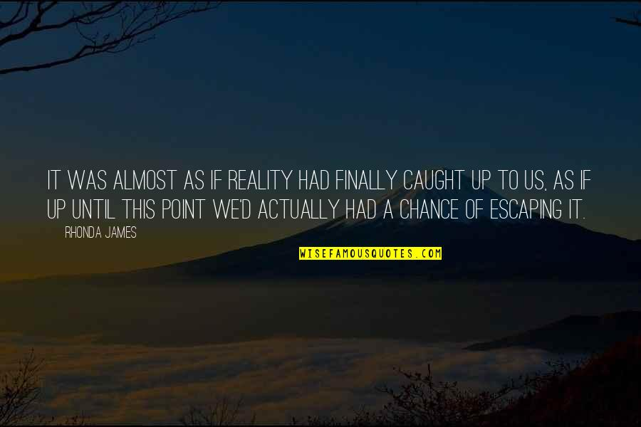 Best Book Of James Quotes By Rhonda James: It was almost as if reality had finally