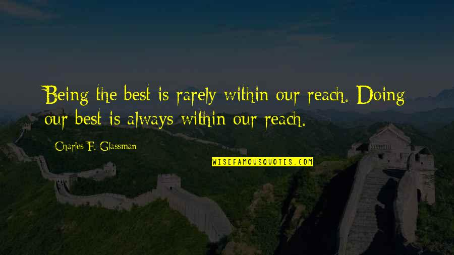 Best Books Of Inspirational Quotes By Charles F. Glassman: Being the best is rarely within our reach.