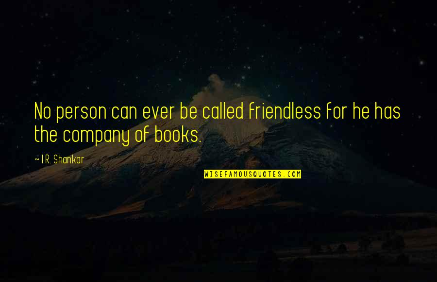 Best Books Of Inspirational Quotes By I.R. Shankar: No person can ever be called friendless for