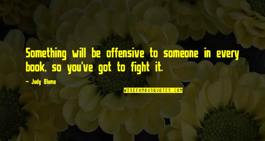 Best Books Of Inspirational Quotes By Judy Blume: Something will be offensive to someone in every