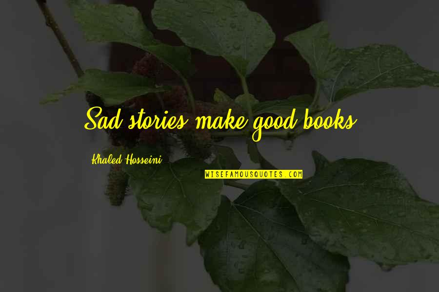 Best Books Of Inspirational Quotes By Khaled Hosseini: Sad stories make good books