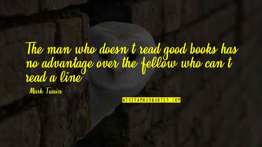 Best Books Of Inspirational Quotes By Mark Twain: The man who doesn't read good books has