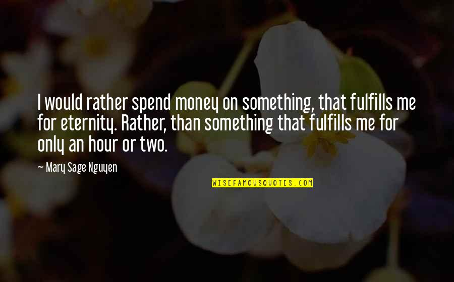 Best Books Of Inspirational Quotes By Mary Sage Nguyen: I would rather spend money on something, that