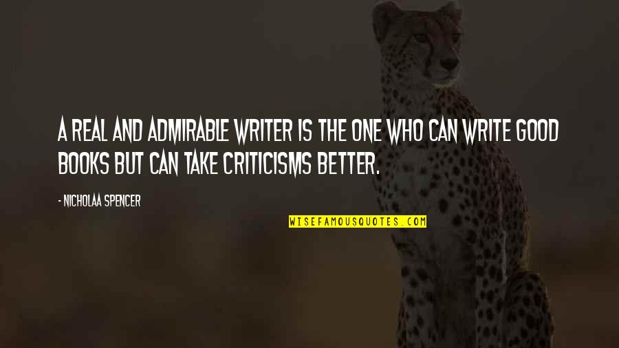 Best Books Of Inspirational Quotes By Nicholaa Spencer: A real and admirable writer is the one