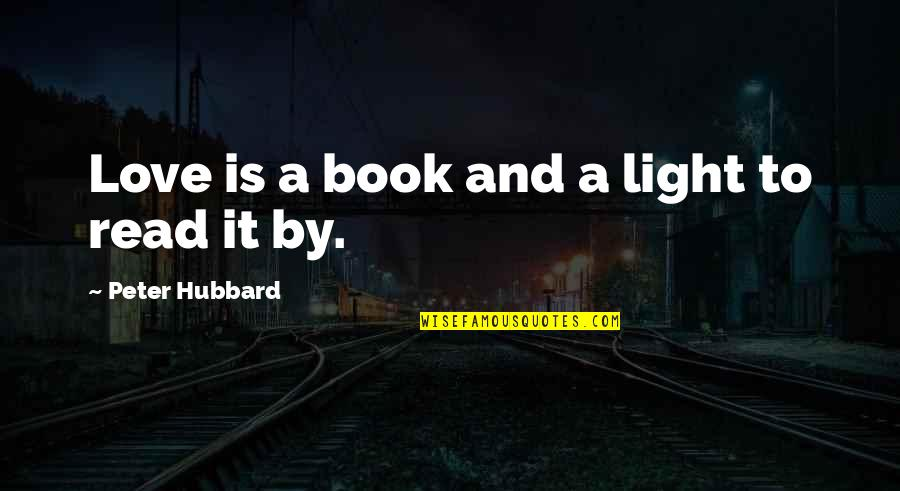 Best Books Of Inspirational Quotes By Peter Hubbard: Love is a book and a light to