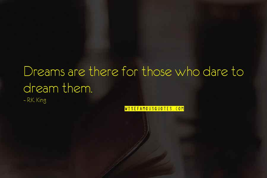 Best Books Of Inspirational Quotes By R.K. King: Dreams are there for those who dare to