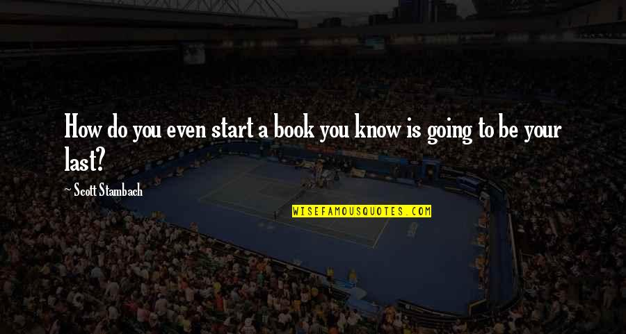 Best Books Of Inspirational Quotes By Scott Stambach: How do you even start a book you