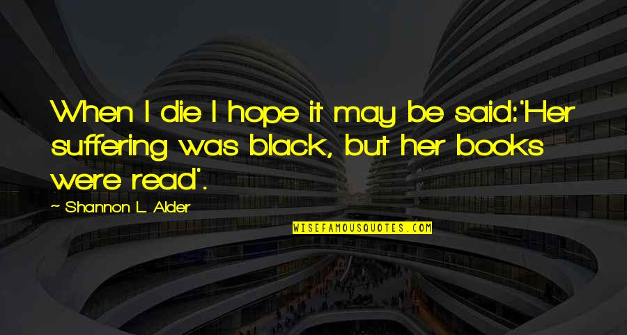 Best Books Of Inspirational Quotes By Shannon L. Alder: When I die I hope it may be