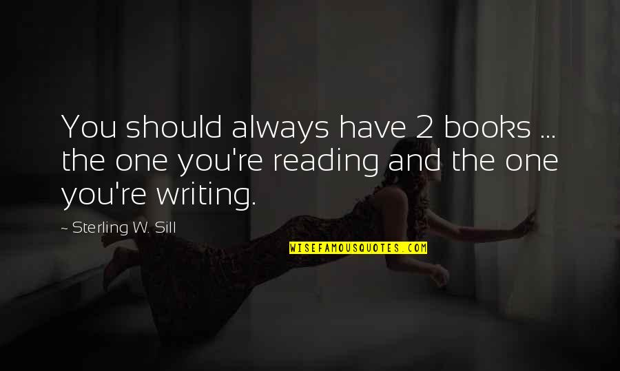 Best Books Of Inspirational Quotes By Sterling W. Sill: You should always have 2 books ... the